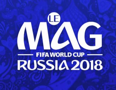Le MAG de la coupe du Monde 2018 - TF1